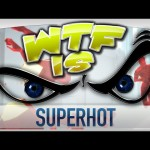 ► WTF Is… – SUPERHOT ?