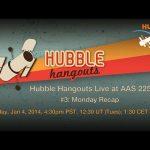 Hubble Hangouts Live @AAS 225 #3: Monday Recap