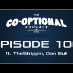 The Co-Optional Podcast Ep. 100 ft. Strippin & Dan Bull [strong language] – November 26, 2015