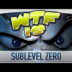 ► WTF Is… – Sublevel Zero ?
