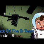 Attack Of The B Team Episode 8 – اتاك اوف ذا بي تيم