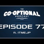 The Co-Optional Podcast Ep. 77 ft. ITMEJP [strong language] – Apr 23, 2015