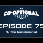 The Co-Optional Podcast Ep. 79 ft. The Completionist [strong language] – May 7, 2015