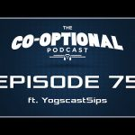 The Co-Optional Podcast Ep. 75 ft. Sips [strong language] – Apr 10, 2015